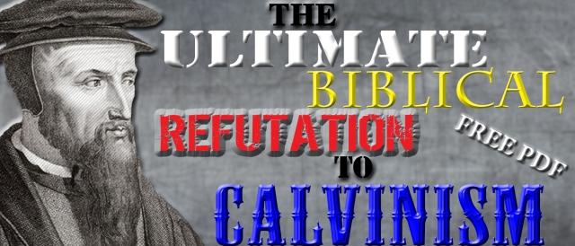 TheUltimateBiblicalRefutationtoCalvinism